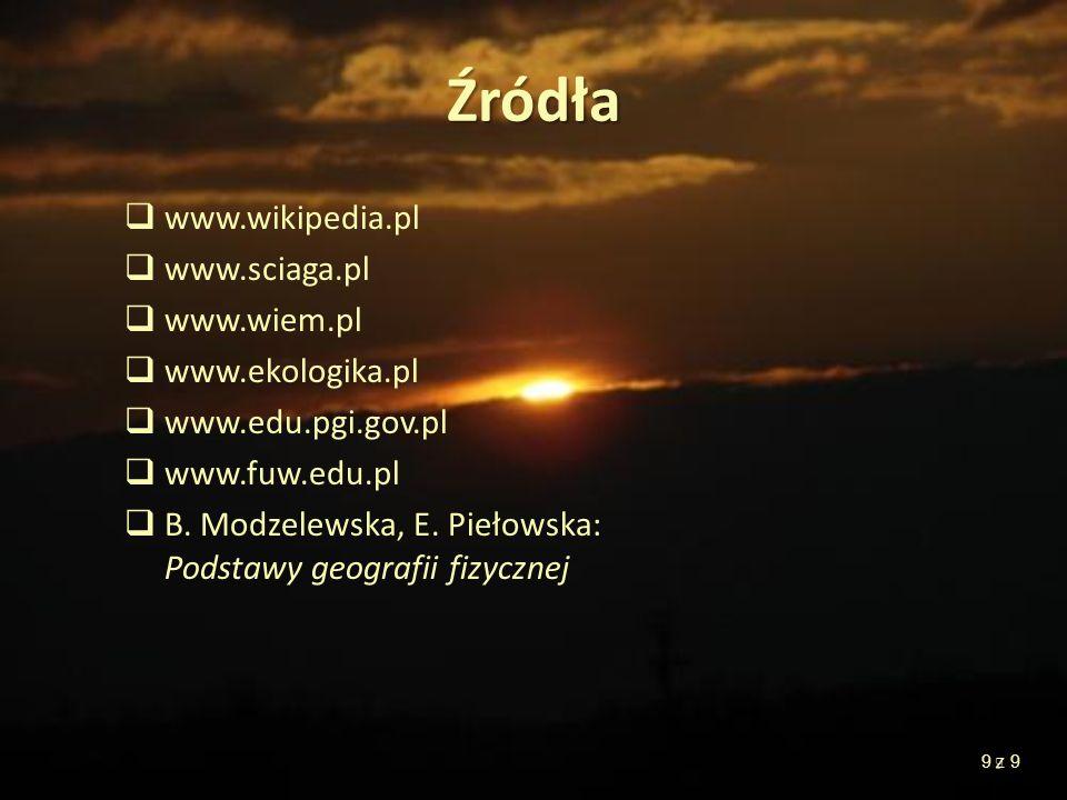 Źródła www.wikipedia.pl www.sciaga.pl www.wiem.pl www.ekologika.pl