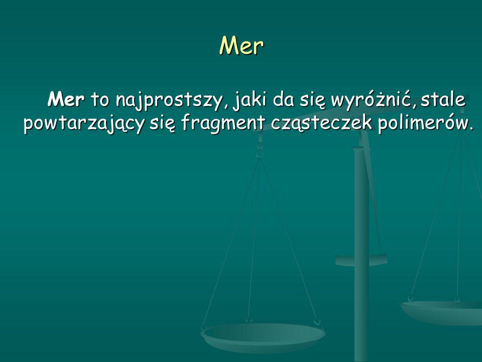 Mer Mer to najprostszy, jaki da się wyróżnić, stale powtarzający się fragment cząsteczek polimerów.