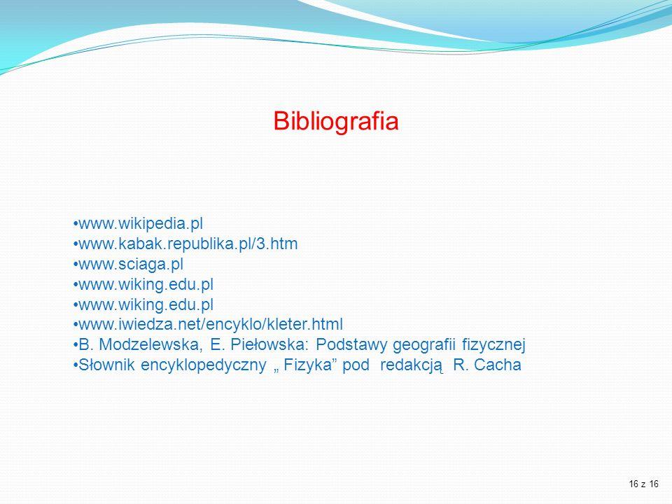 Bibliografia www.wikipedia.pl www.kabak.republika.pl/3.htm