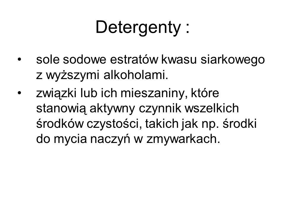 Detergenty : sole sodowe estratów kwasu siarkowego z wyższymi alkoholami.