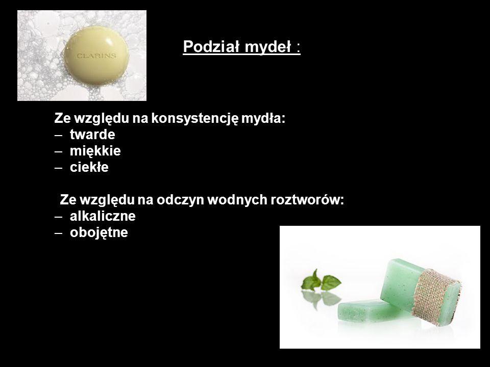 Podział mydeł : Ze względu na konsystencję mydła: twarde miękkie