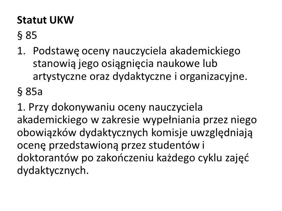Statut UKW § 85. Podstawę oceny nauczyciela akademickiego stanowią jego osiągnięcia naukowe lub artystyczne oraz dydaktyczne i organizacyjne.