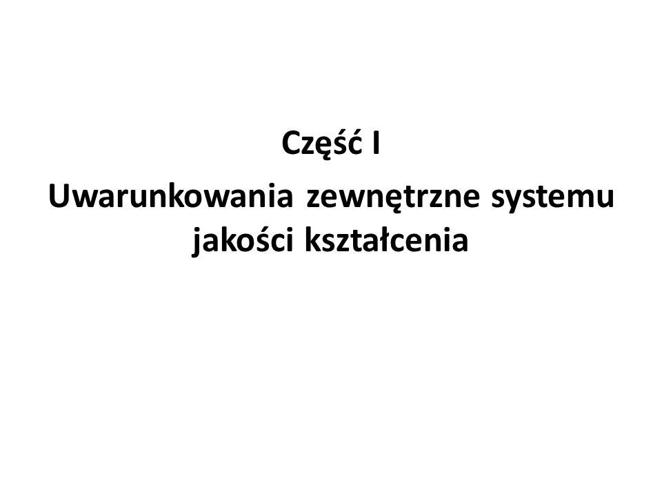 Część I Uwarunkowania zewnętrzne systemu jakości kształcenia