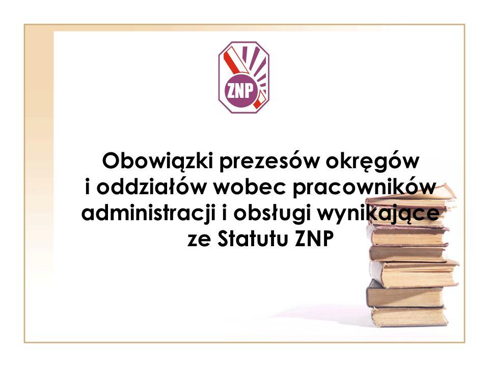 Obowiązki prezesów okręgów i oddziałów wobec pracowników administracji i obsługi wynikające ze Statutu ZNP