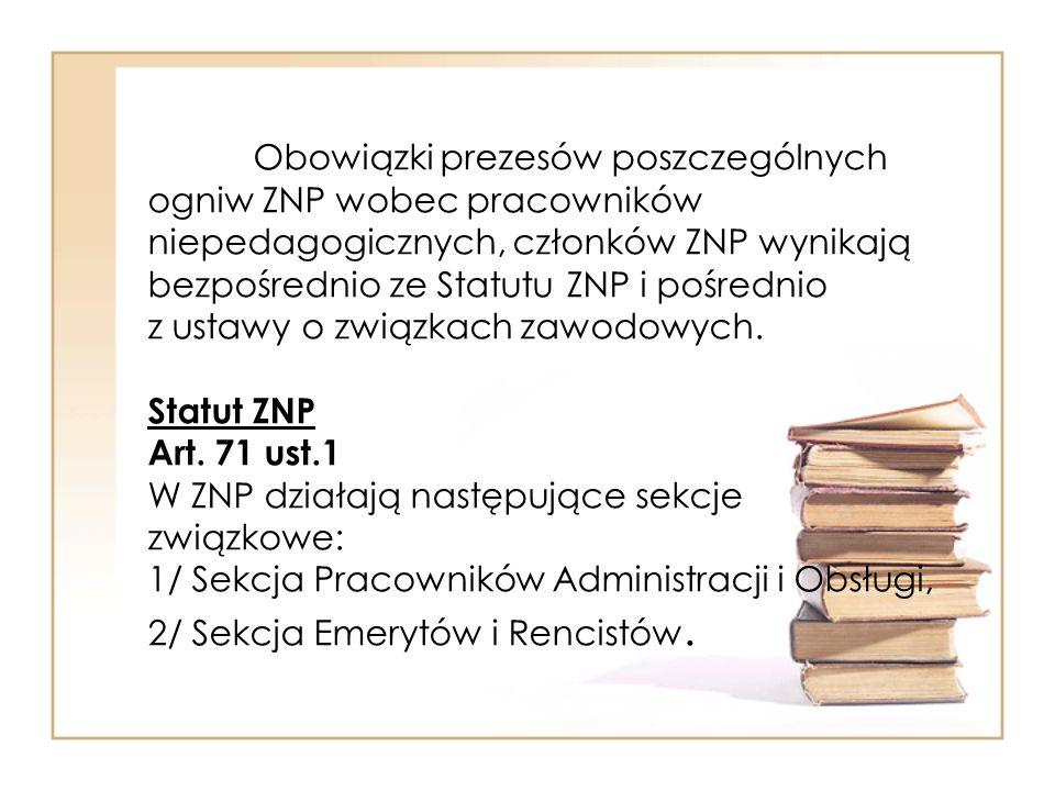 Obowiązki prezesów poszczególnych ogniw ZNP wobec pracowników niepedagogicznych, członków ZNP wynikają bezpośrednio ze Statutu ZNP i pośrednio z ustawy o związkach zawodowych.