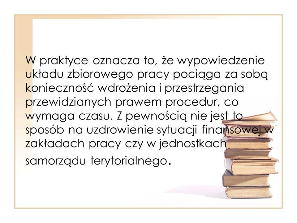 W praktyce oznacza to, że wypowiedzenie układu zbiorowego pracy pociąga za sobą konieczność wdrożenia i przestrzegania przewidzianych prawem procedur, co wymaga czasu.