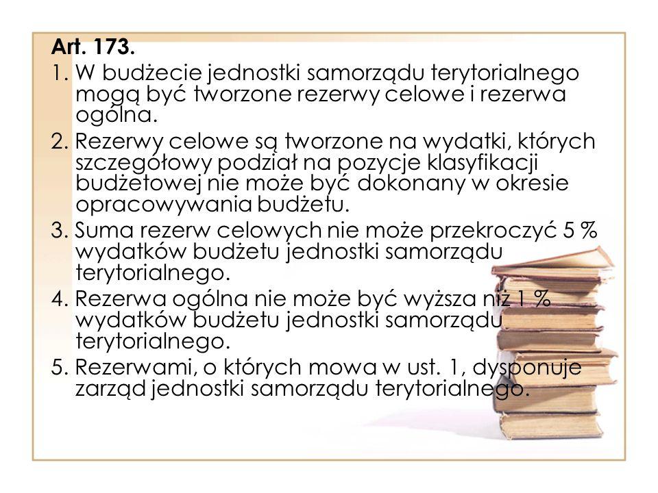Art. 173. 1. W budżecie jednostki samorządu terytorialnego mogą być tworzone rezerwy celowe i rezerwa ogólna.