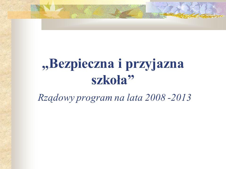 """""""Bezpieczna i przyjazna szkoła Rządowy program na lata 2008 -2013"""