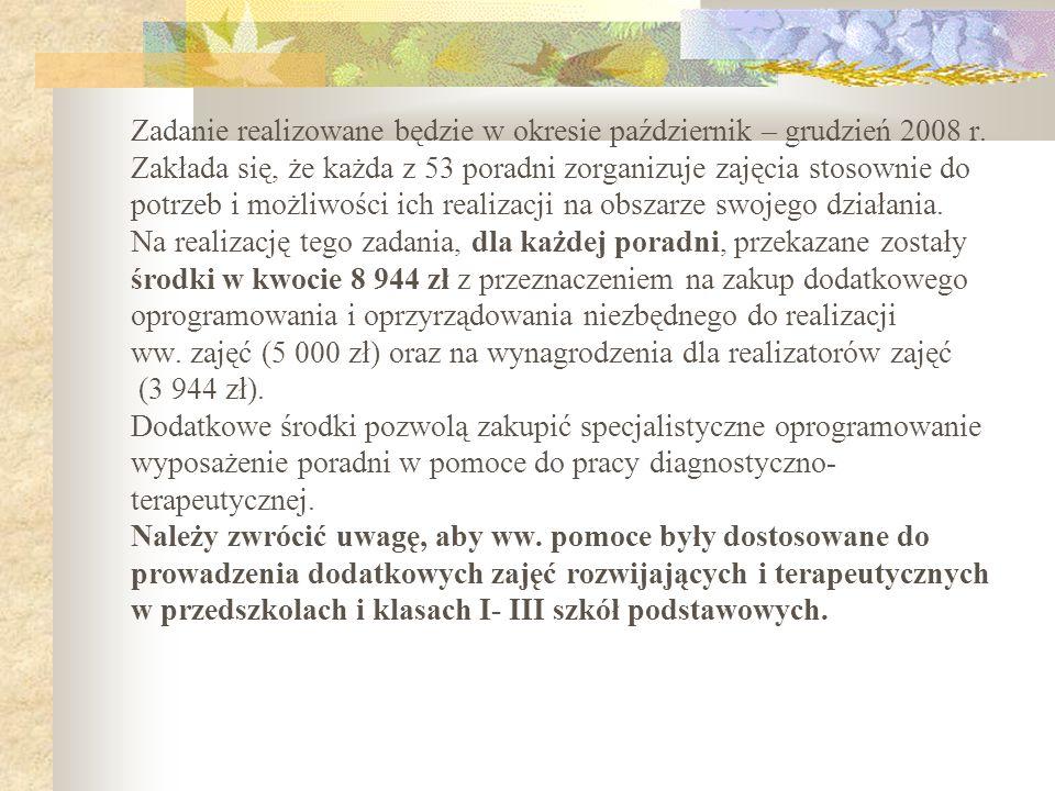 Zadanie realizowane będzie w okresie październik – grudzień 2008 r.