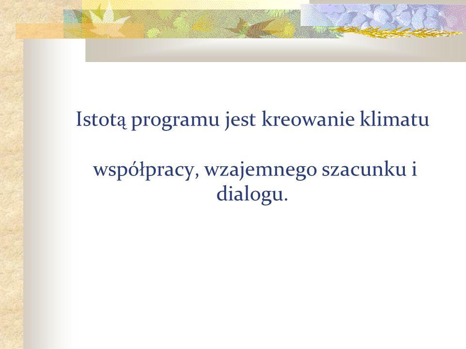 Istotą programu jest kreowanie klimatu współpracy, wzajemnego szacunku i dialogu.
