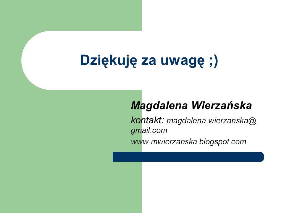 Dziękuję za uwagę ;) Magdalena Wierzańska