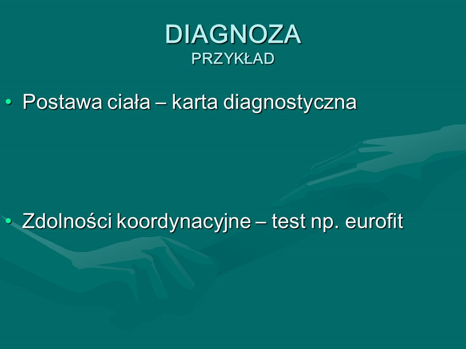DIAGNOZA PRZYKŁAD Postawa ciała – karta diagnostyczna