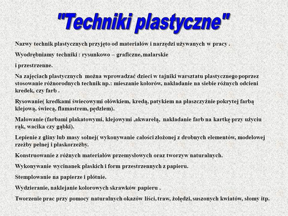 Techniki plastyczne Nazwy technik plastycznych przyjęto od materiałów i narzędzi używanych w pracy .