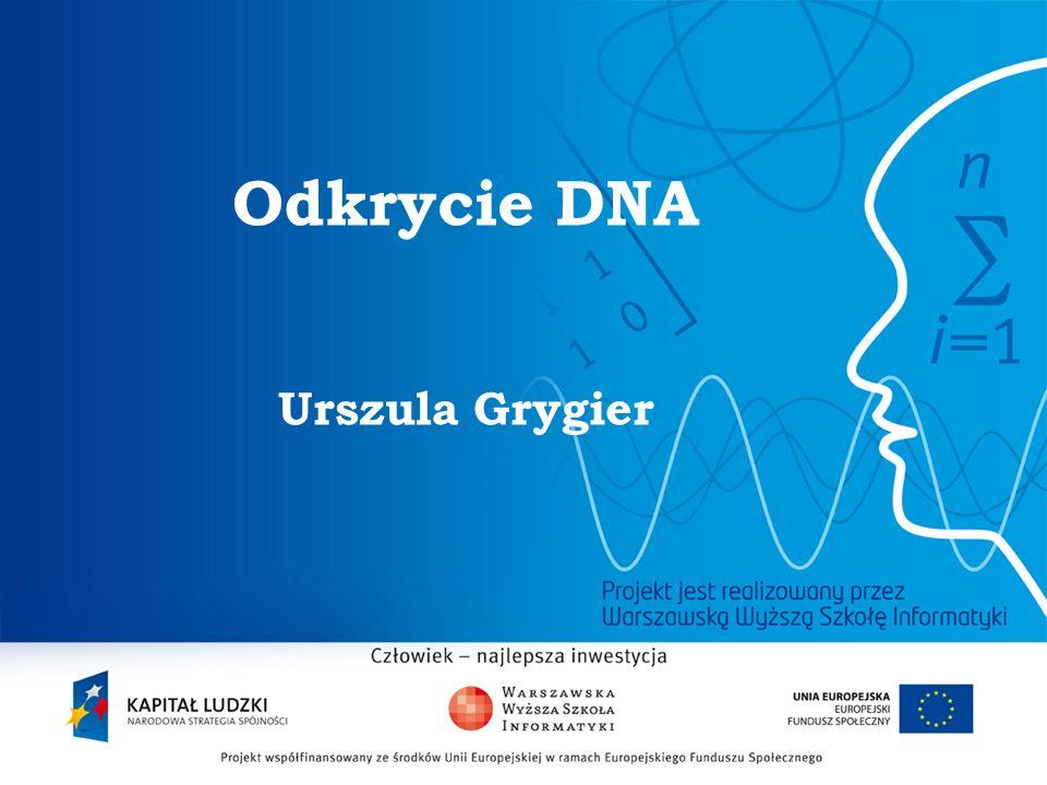 Odkrycie DNA Urszula Grygier