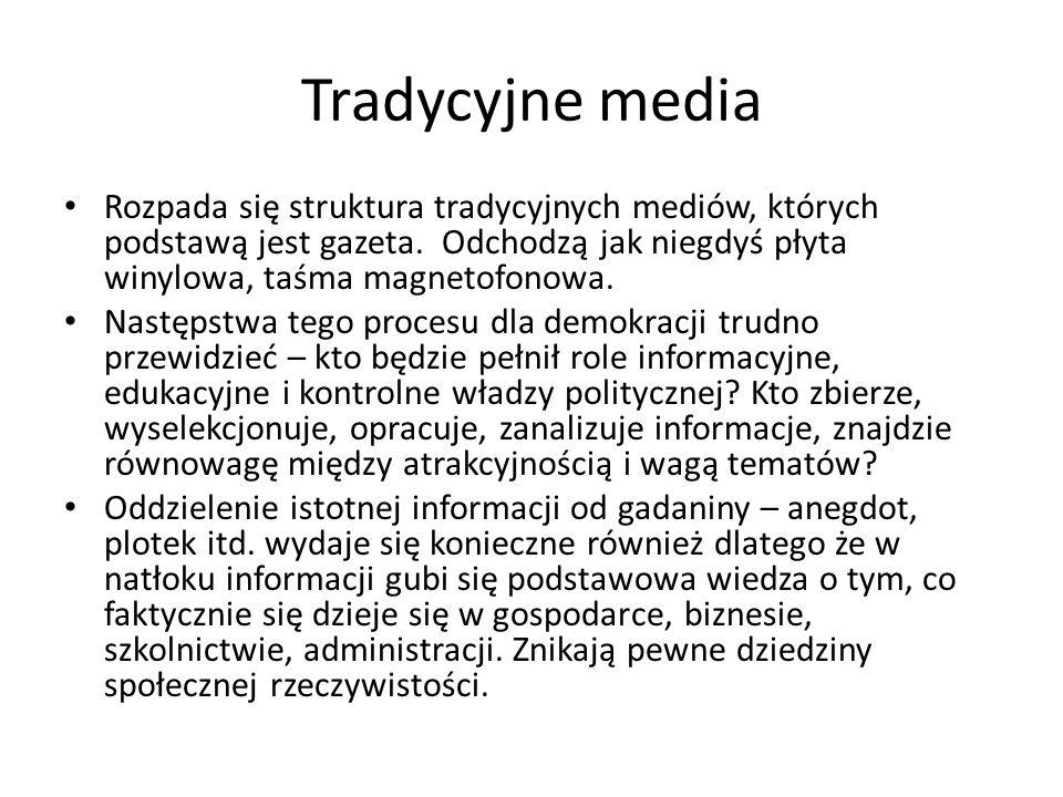 Tradycyjne media Rozpada się struktura tradycyjnych mediów, których podstawą jest gazeta. Odchodzą jak niegdyś płyta winylowa, taśma magnetofonowa.