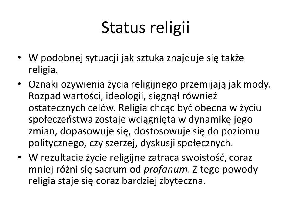 Status religii W podobnej sytuacji jak sztuka znajduje się także religia.