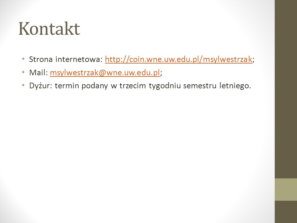 Kontakt Strona internetowa: http://coin.wne.uw.edu.pl/msylwestrzak;