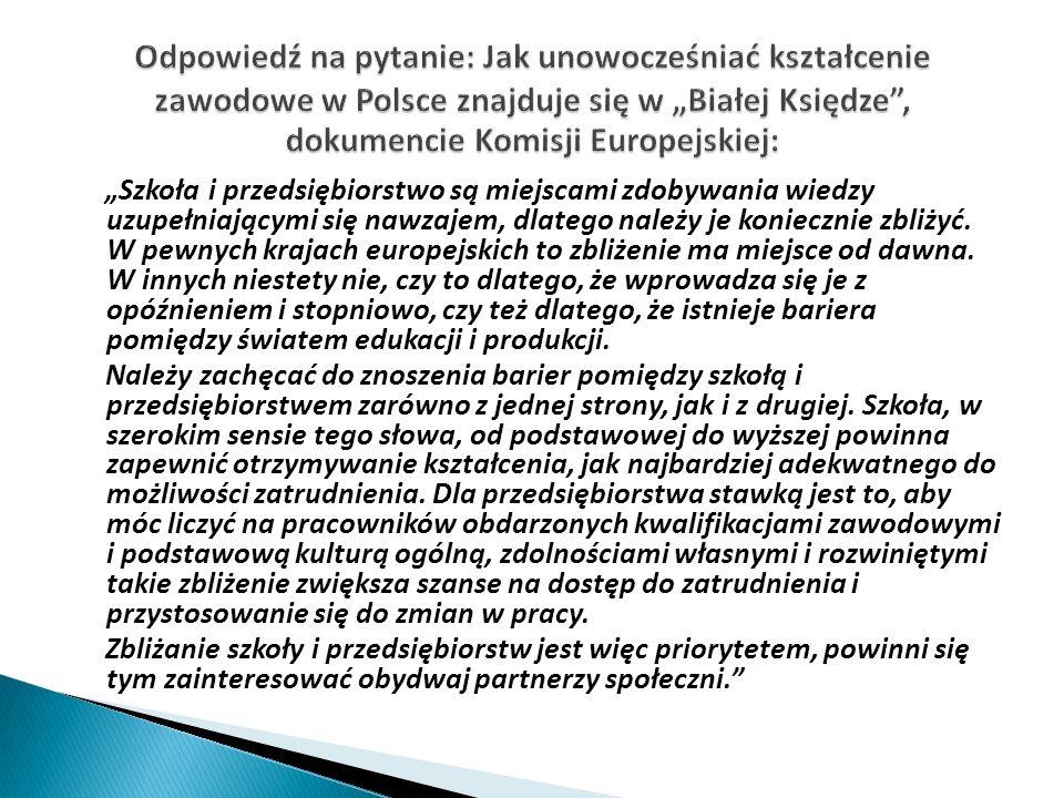 """Odpowiedź na pytanie: Jak unowocześniać kształcenie zawodowe w Polsce znajduje się w """"Białej Księdze , dokumencie Komisji Europejskiej:"""