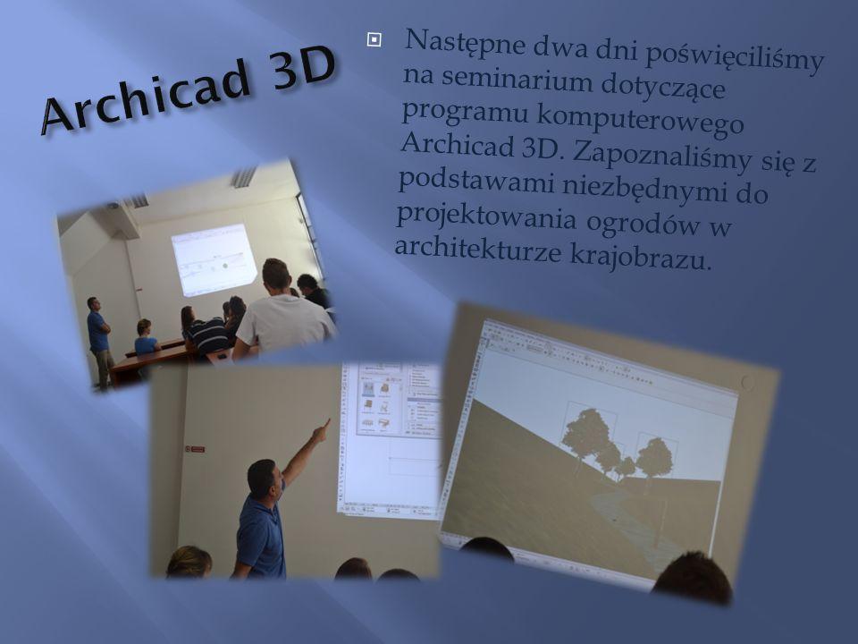 Następne dwa dni poświęciliśmy na seminarium dotyczące programu komputerowego Archicad 3D. Zapoznaliśmy się z podstawami niezbędnymi do projektowania ogrodów w architekturze krajobrazu.