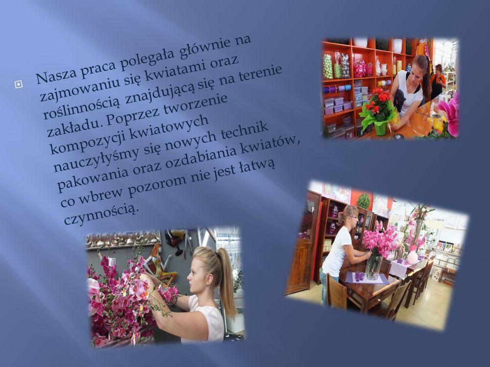 Nasza praca polegała głównie na zajmowaniu się kwiatami oraz roślinnością znajdującą się na terenie zakładu.
