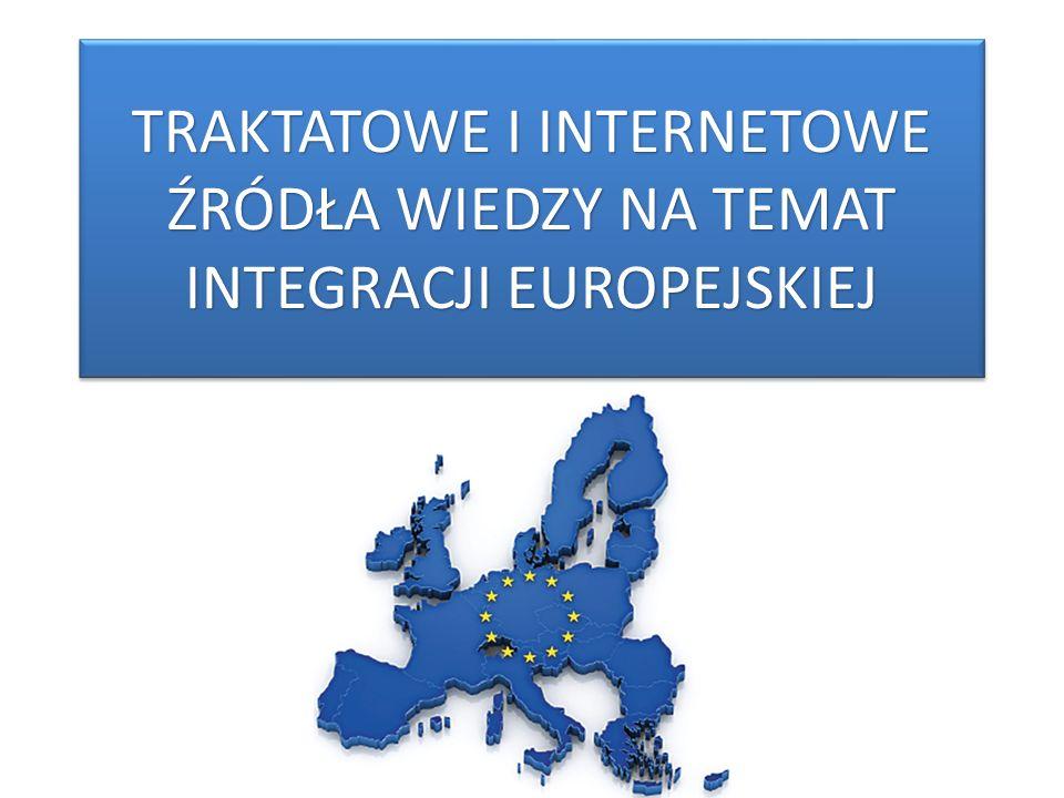 TRAKTATOWE I INTERNETOWE ŹRÓDŁA WIEDZY NA TEMAT INTEGRACJI EUROPEJSKIEJ