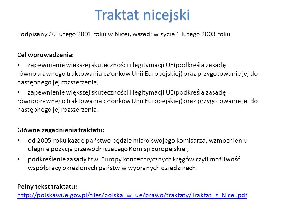Traktat nicejski Podpisany 26 lutego 2001 roku w Nicei, wszedł w życie 1 lutego 2003 roku. Cel wprowadzenia: