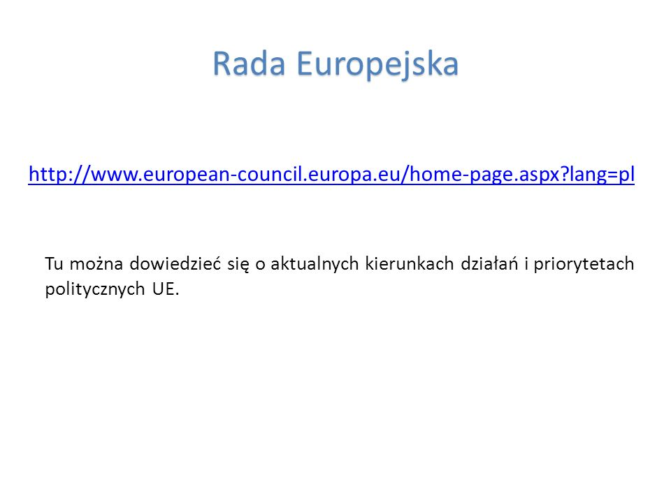 Rada Europejska http://www.european-council.europa.eu/home-page.aspx lang=pl.