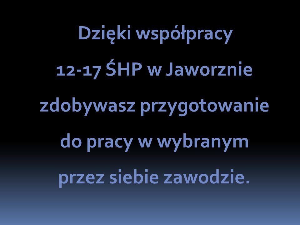 Dzięki współpracy 12-17 ŚHP w Jaworznie zdobywasz przygotowanie do pracy w wybranym przez siebie zawodzie.