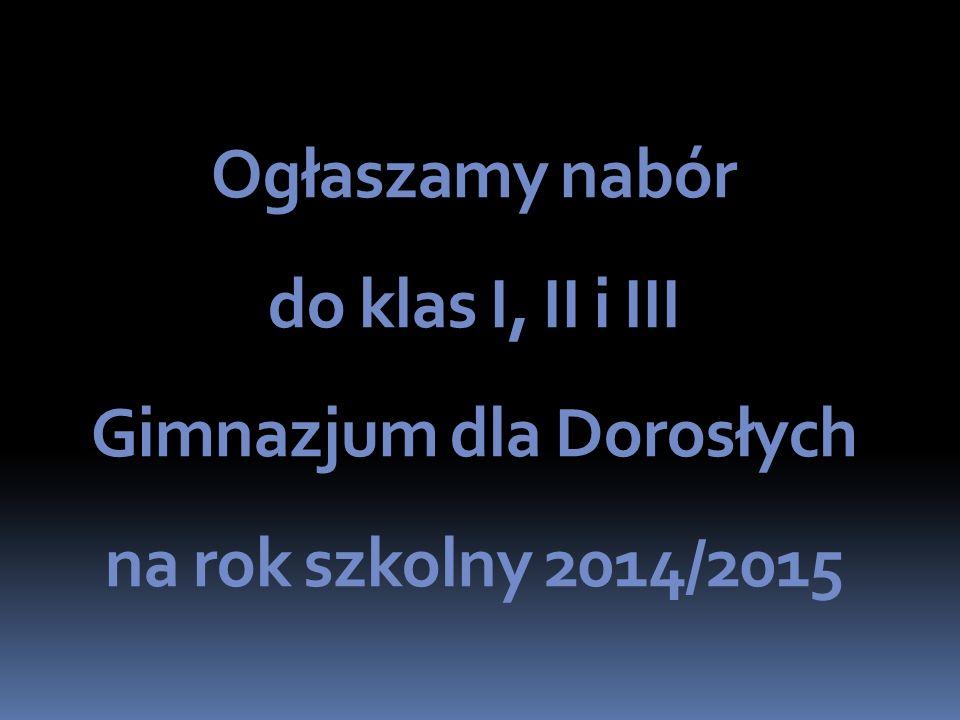 Ogłaszamy nabór do klas I, II i III Gimnazjum dla Dorosłych na rok szkolny 2014/2015