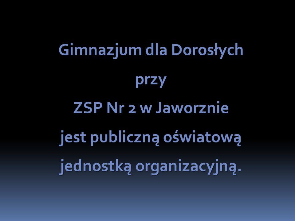 Gimnazjum dla Dorosłych przy ZSP Nr 2 w Jaworznie jest publiczną oświatową jednostką organizacyjną.