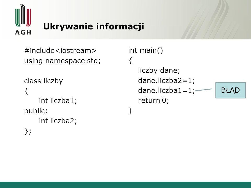 Ukrywanie informacji #include<iostream> using namespace std; class liczby { int liczba1; public: int liczba2; };