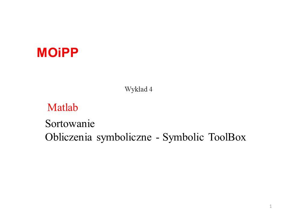 MOiPP Matlab Sortowanie Obliczenia symboliczne - Symbolic ToolBox