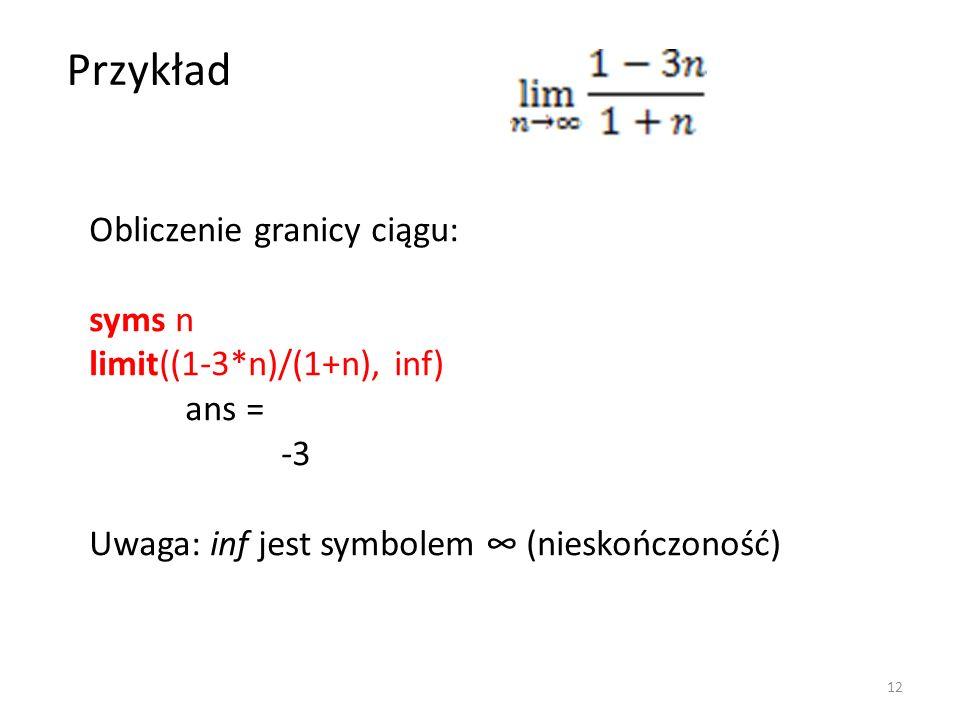 Przykład Obliczenie granicy ciągu: syms n limit((1-3*n)/(1+n), inf)
