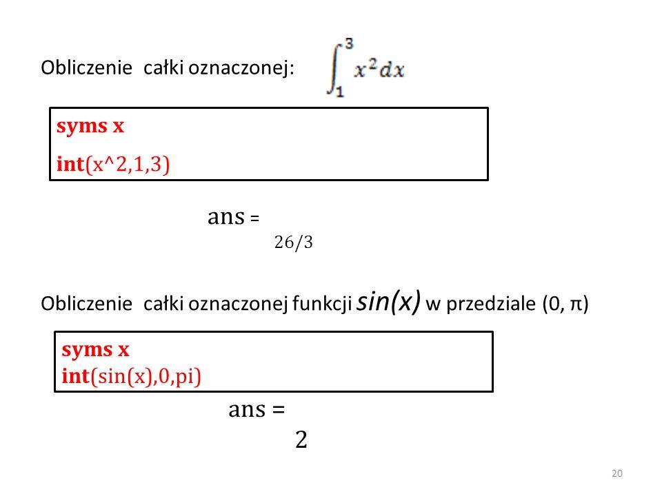 ans = ans = 2 Obliczenie całki oznaczonej: syms x int(x^2,1,3)