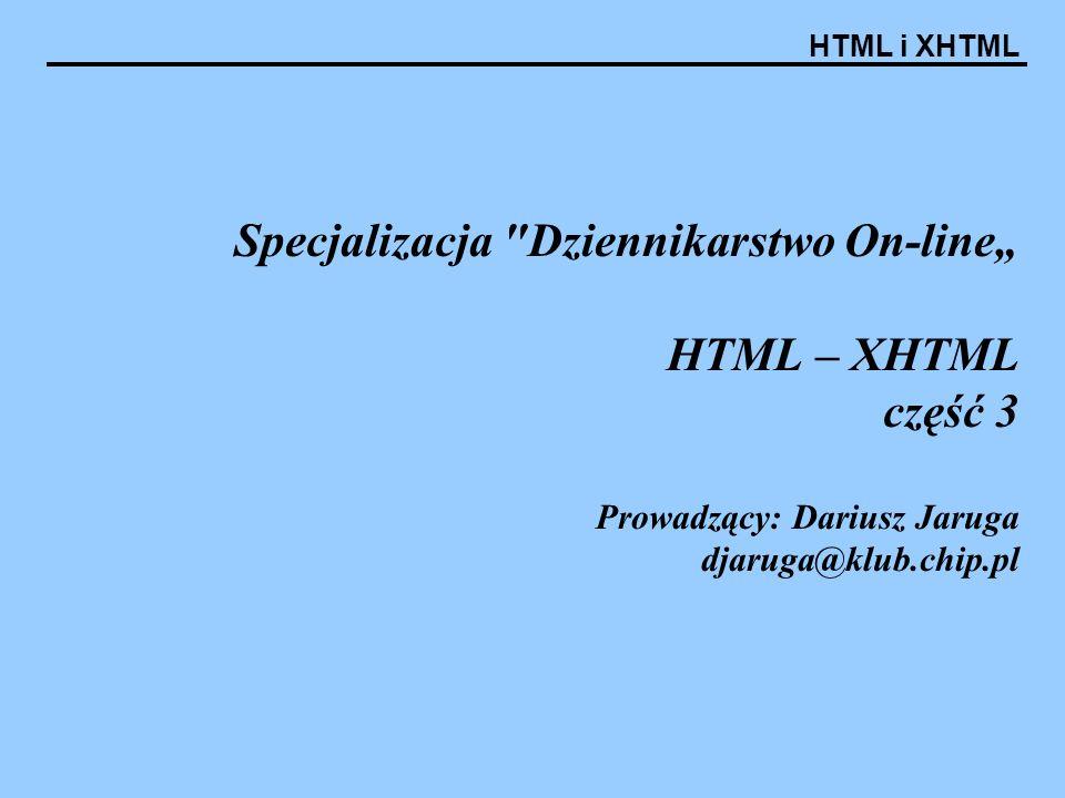 """Specjalizacja Dziennikarstwo On-line"""" HTML – XHTML część 3 Prowadzący: Dariusz Jaruga djaruga@klub.chip.pl"""