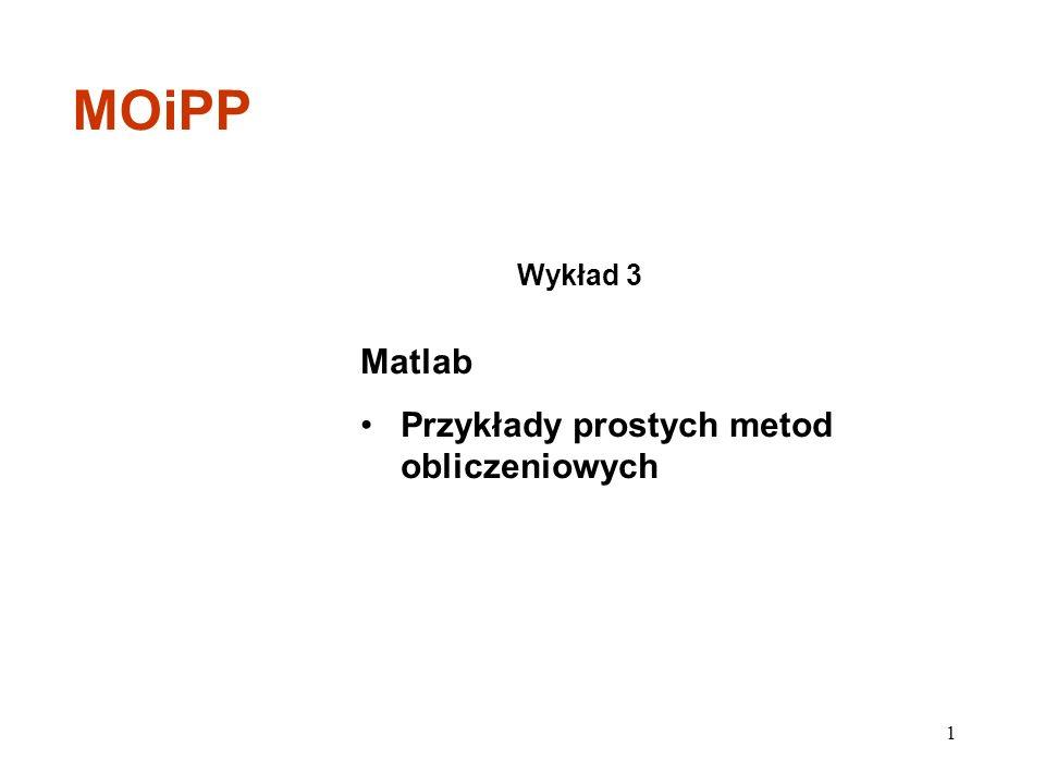 MOiPP Wykład 3 Matlab Przykłady prostych metod obliczeniowych