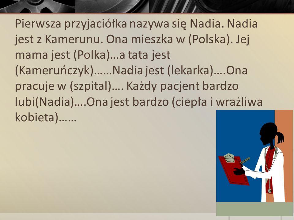 Pierwsza przyjaciółka nazywa się Nadia. Nadia jest z Kamerunu