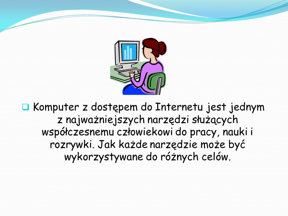 Komputer z dostępem do Internetu jest jednym z najważniejszych narzędzi służących współczesnemu człowiekowi do pracy, nauki i rozrywki.