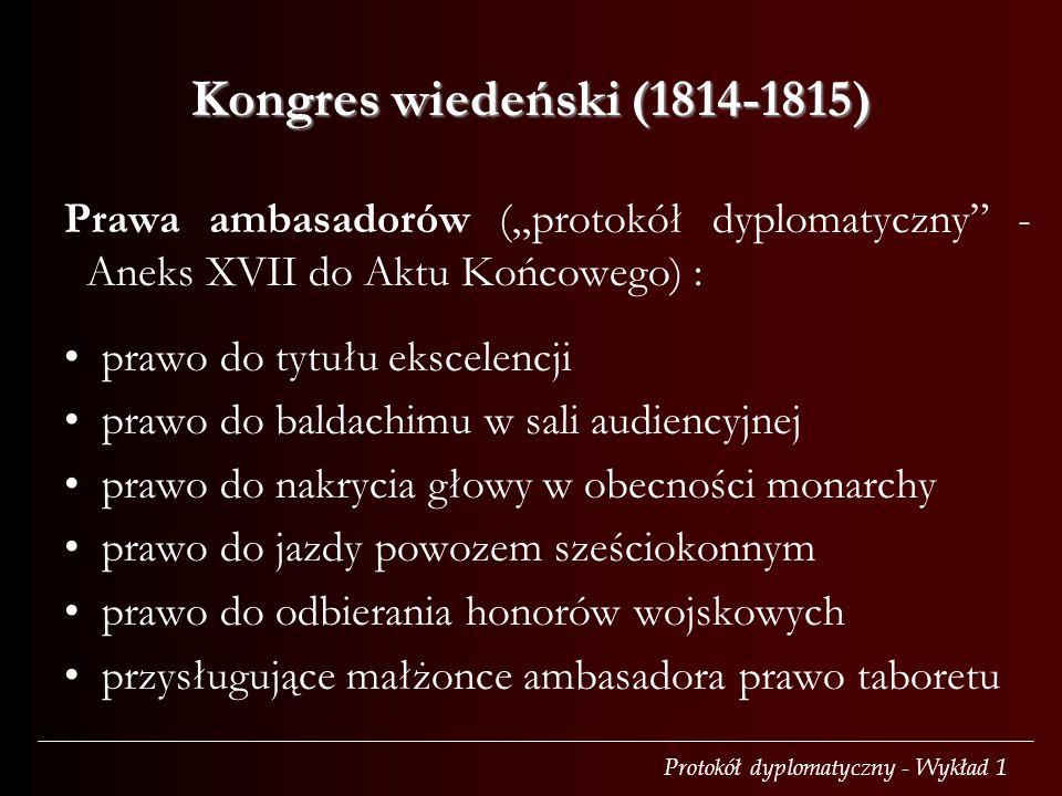"""Kongres wiedeński (1814-1815) Prawa ambasadorów (""""protokół dyplomatyczny - Aneks XVII do Aktu Końcowego) :"""