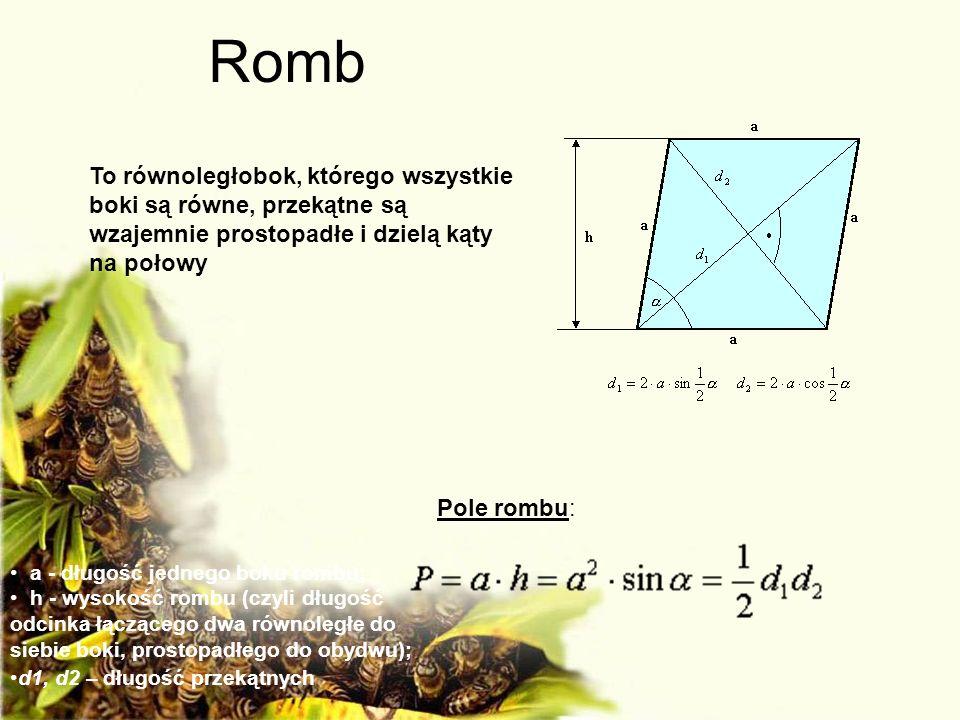 Romb To równoległobok, którego wszystkie boki są równe, przekątne są wzajemnie prostopadłe i dzielą kąty na połowy.