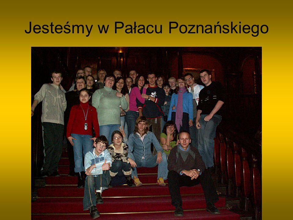Jesteśmy w Pałacu Poznańskiego