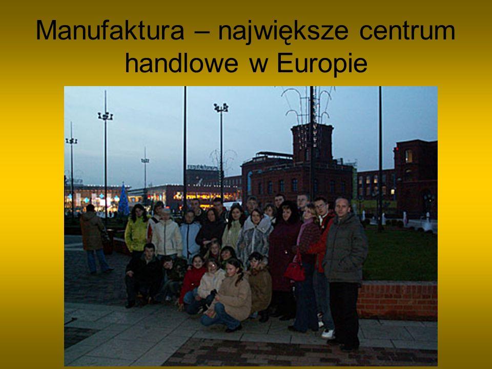Manufaktura – największe centrum handlowe w Europie