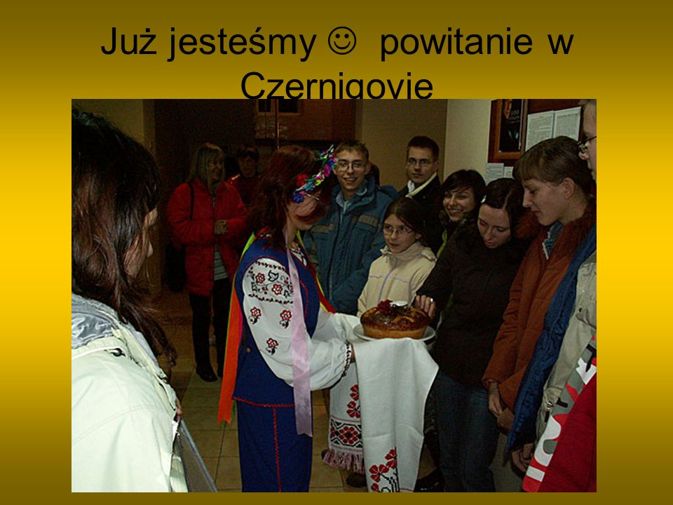 Już jesteśmy  powitanie w Czernigovie