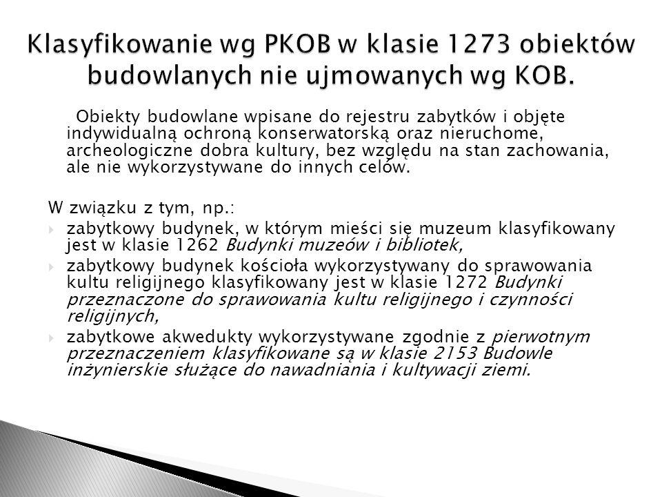Klasyfikowanie wg PKOB w klasie 1273 obiektów budowlanych nie ujmowanych wg KOB.