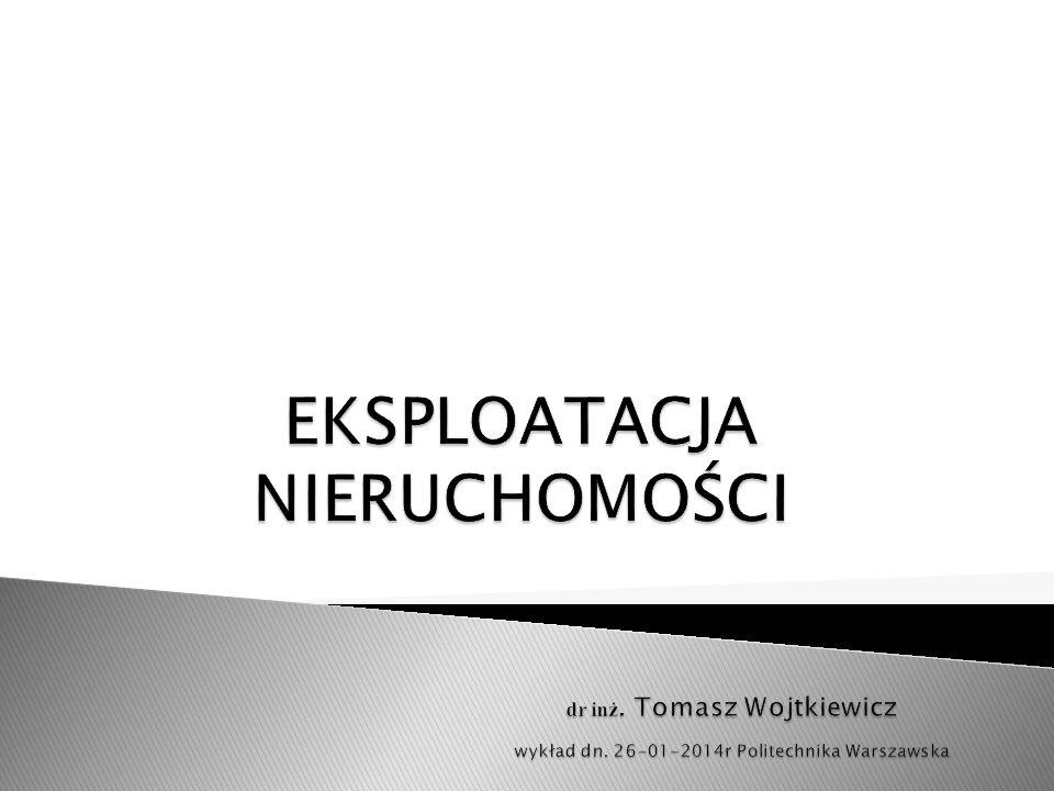 EKSPLOATACJA NIERUCHOMOŚCI. dr inż. Tomasz Wojtkiewicz. wykład dn