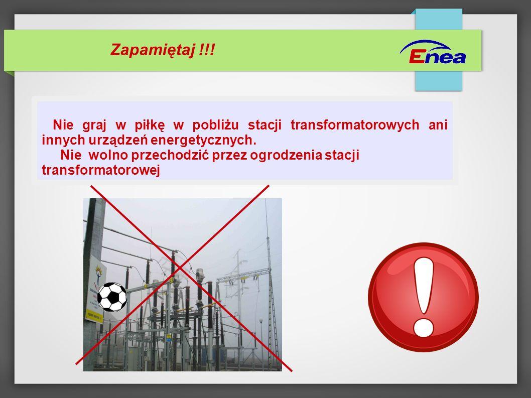 Zapamiętaj !!! Nie graj w piłkę w pobliżu stacji transformatorowych ani innych urządzeń energetycznych.