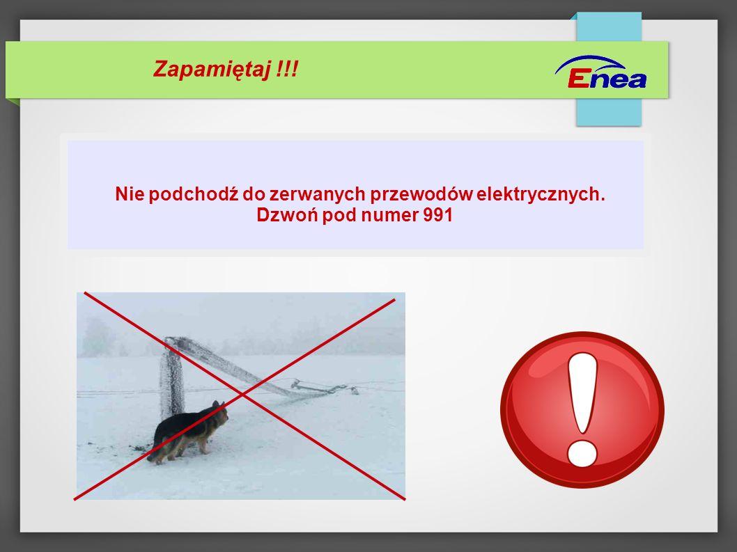 Nie podchodź do zerwanych przewodów elektrycznych.