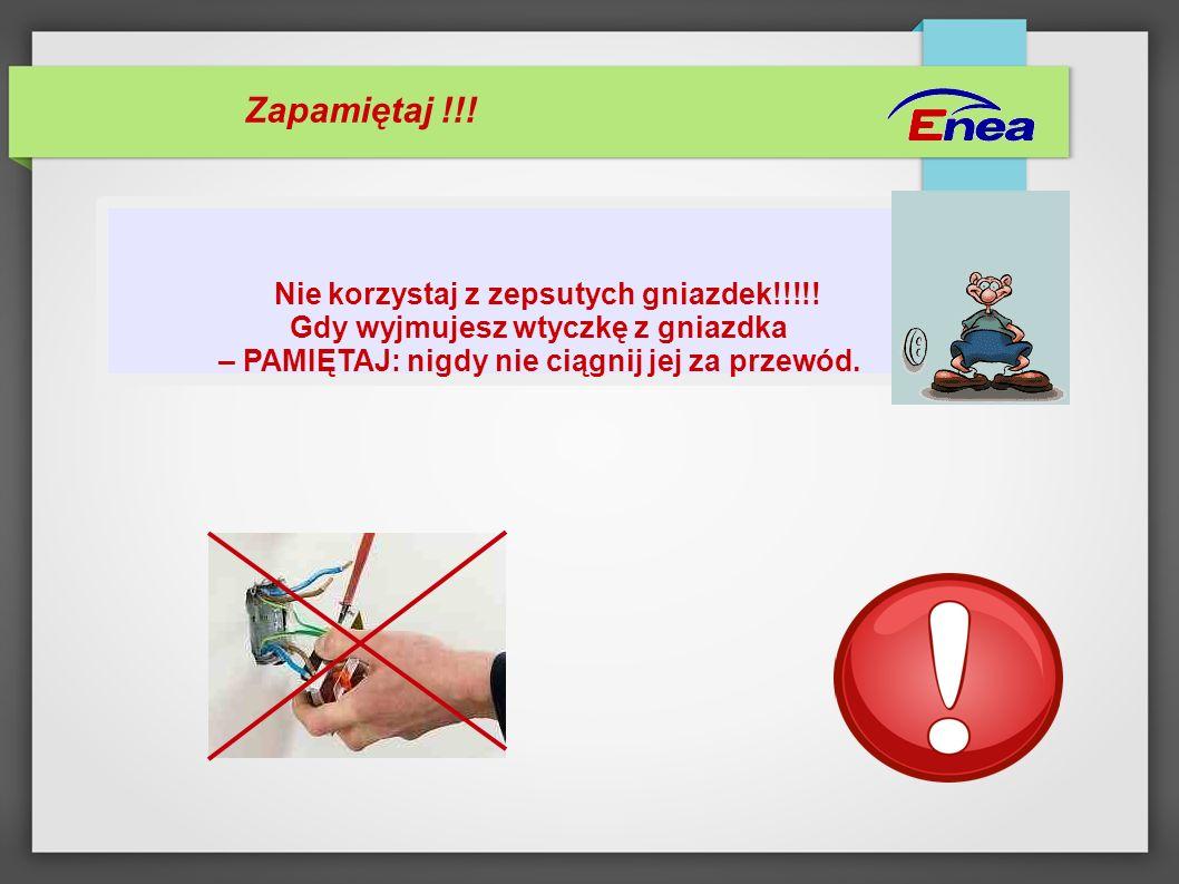 Zapamiętaj !!! Nie korzystaj z zepsutych gniazdek!!!!!