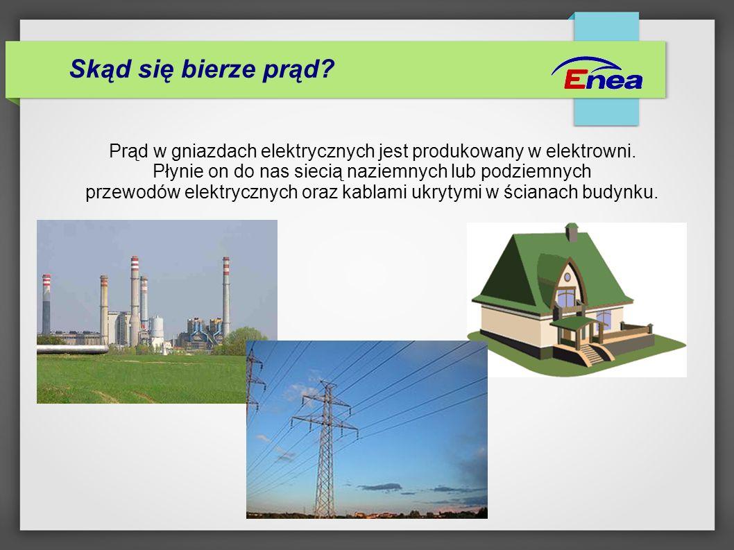 Skąd się bierze prąd Prąd w gniazdach elektrycznych jest produkowany w elektrowni. Płynie on do nas siecią naziemnych lub podziemnych.