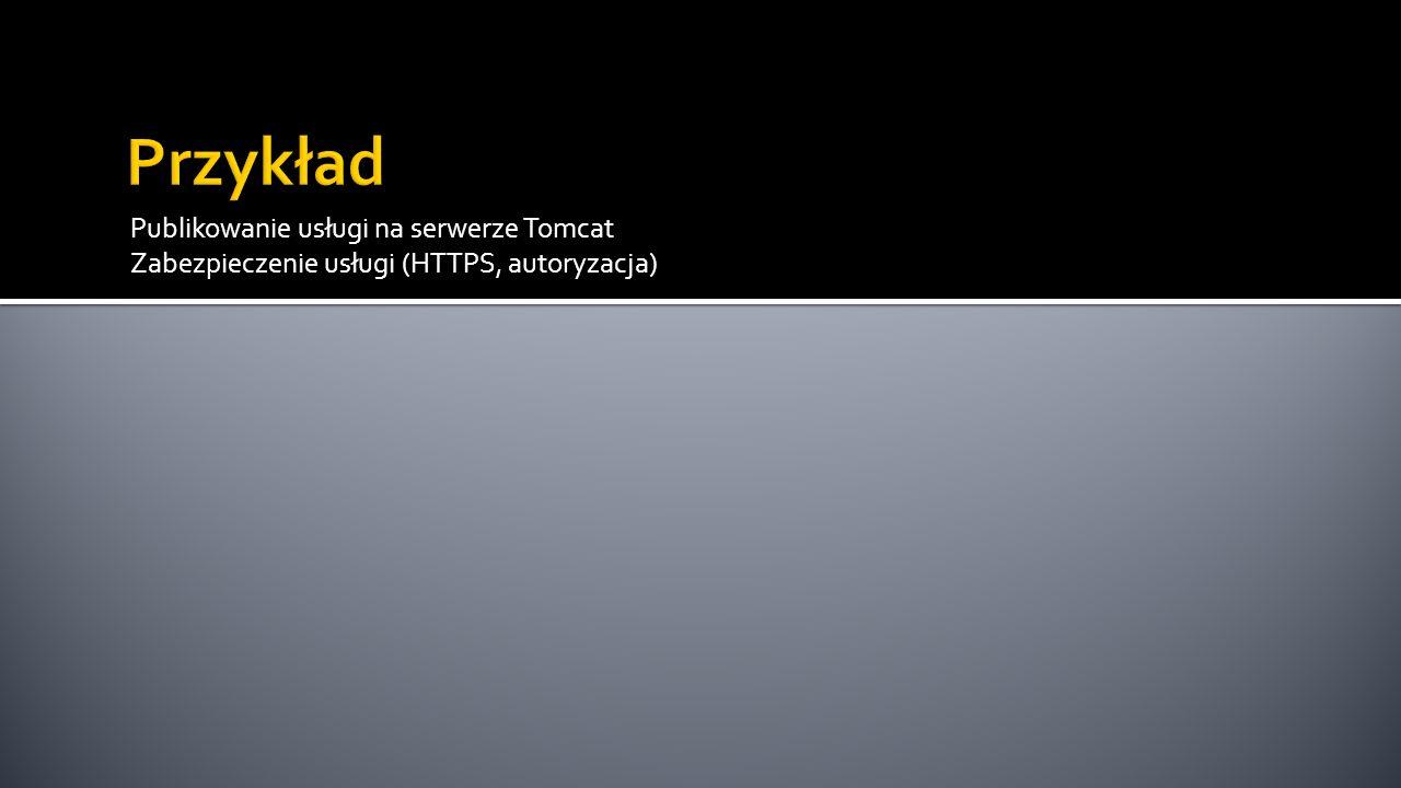 Przykład Publikowanie usługi na serwerze Tomcat